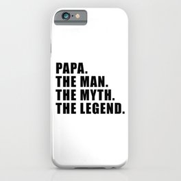 PAPA. THE MAN. THE MYTH. THE LEGEND. iPhone Case