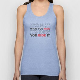 It's How You Ride It - 2 Unisex Tank Top