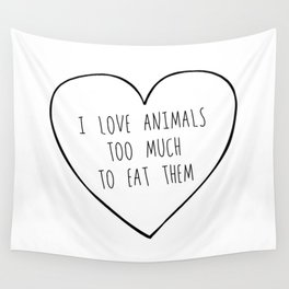 i love animals too much to eat them. Wall Tapestry