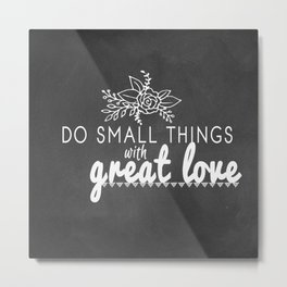 Do Small Things With Great Love Inspirational Quote Metal Print