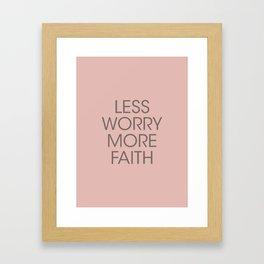 Less Worry, More Faith. Framed Art Print
