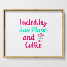 Fueled by Jazz Music and Coffee Appreciation Quote Serving Tray