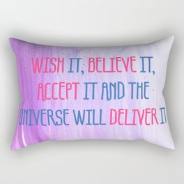 Wish It, Believe It, Accept It And The Universe Will Deliver It Rectangular Pillow