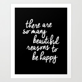 There Are So Many Beautiful Reasons to be Happy black and white typography poster home wall decor Art Print