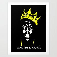 Biggie Sicka Than Yo Average Art Print