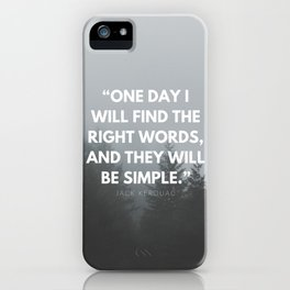 One day I will find the right words and they will be simple - Jack Kerouac iPhone Case