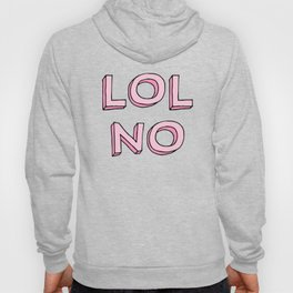 LOL NO Hoody