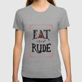 Eat the Rude T-shirt