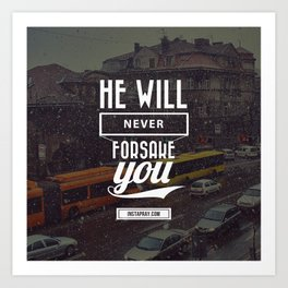 He will never forsake you Art Print