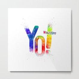 Yo! Whazzup? Metal Print