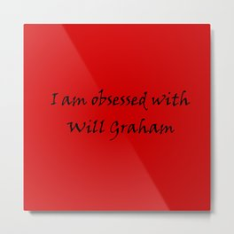 I Am Obsessed With Will Graham Metal Print