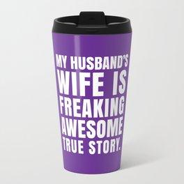 My Husband's Wife is Freaking Awesome (Purple) Travel Mug