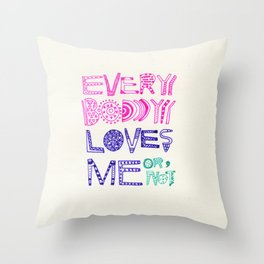 EVERYBODY LOVES ME or NOT Throw Pillow