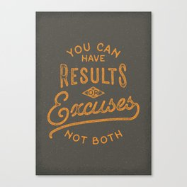 You Can Have Results Or Excuses Not Both Canvas Print