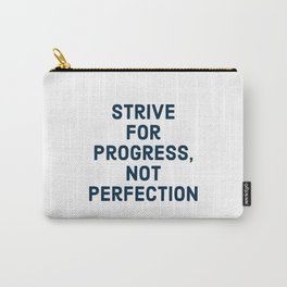 Strive for progress, not perfection Carry-All Pouch