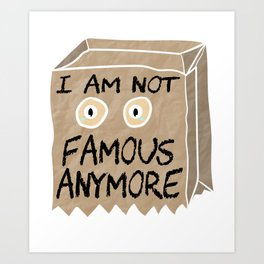 """Stay sad and alone tee design perfect to mock your friends! """"I Am Not Famous Anymore"""". Grab it now!  Art Print"""