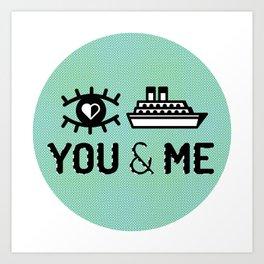 I SHIP YOU & ME. Art Print