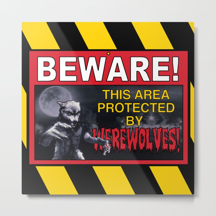 Beware! This Area Is Protected by Werewolves! Metal Print