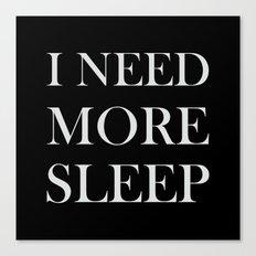 I NEED MORE SLEEP black Canvas Print