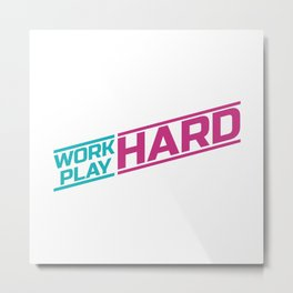 WORK HARD PLAY HARD Metal Print