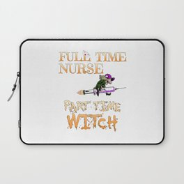 Halloween Costume Full Time Nurse Part-Time Witch Laptop Sleeve