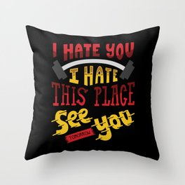 I Hate You I Hate This Place See You Tomorrow - Gym Illustration Throw Pillow
