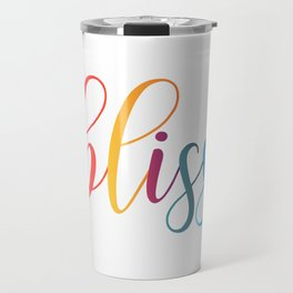 bliss quote typography Travel Mug