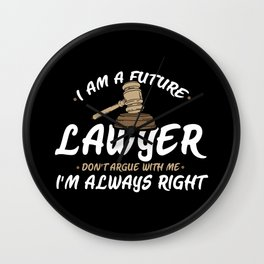 I Am A Future Lawyer - Don't Argue With Me I'm Always Right Wall Clock