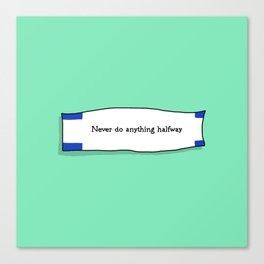 Never do anything halfway Canvas Print