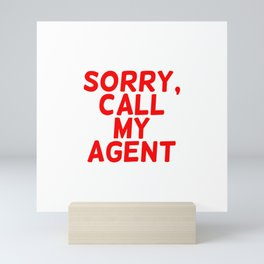 Sorry, call my agent. Mini Art Print