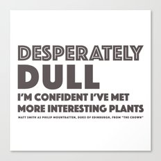 Dull - Quotable Series Canvas Print