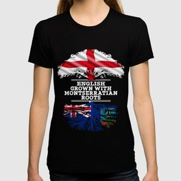 English Grown With Montserratian Roots T-shirt