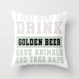 I Just want to Drink Golden Beer, save animals, and take a naps Throw Pillow