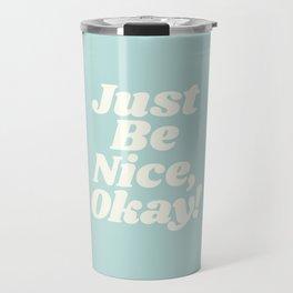 Just Be Nice Okay Travel Mug