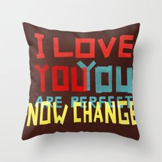 I LOVE YOU YOU ARE PERFECT NOW CHANGE Throw Pillow