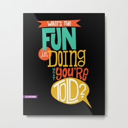 Doing What You're Told Metal Print