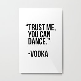 Trust me you can dance - vodka Metal Print