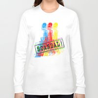 scandal Long Sleeve T-shirts featuring Scandal Scandal Scandal by Genco Demirer