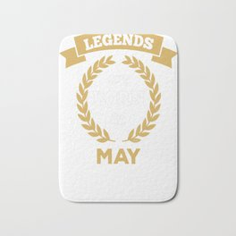 Legends are Born in May Bath Mat