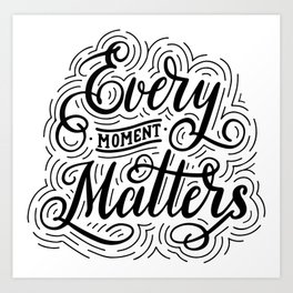 Every Moment Matters. Hand-lettered calligraphic quote print Art Print