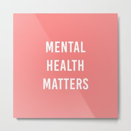 Mental Health Matters VI Metal Print