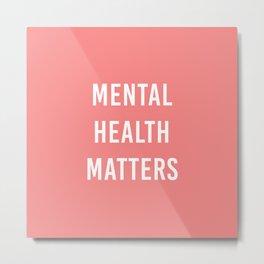 Mental Health Matters VI Metal Print