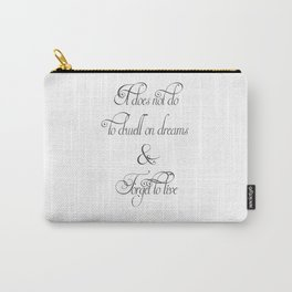 It Does Not Do To Dwell On Dreams And Forget To Live - Dumbledore Potter Quote Carry-All Pouch