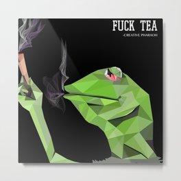 Fuck Tea Metal Print