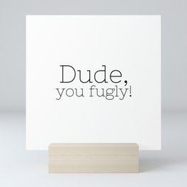 Dude, you fugly! - Supernatural - TV Show Collection Mini Art Print