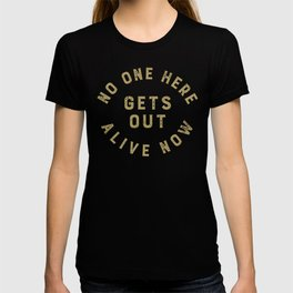 No one here gets out alive now T-shirt