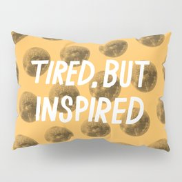 Tired But Inspired Pillow Sham