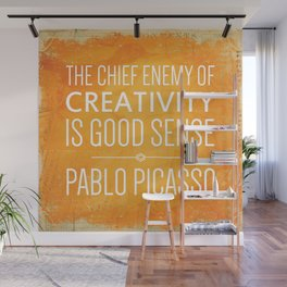 """""""The chief enemy of creativity is good sense."""" - Pablo Picasso Wall Mural"""
