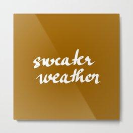 Sweater weather Metal Print