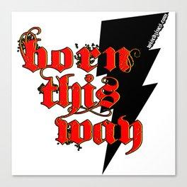Born This Way.. Canvas Print